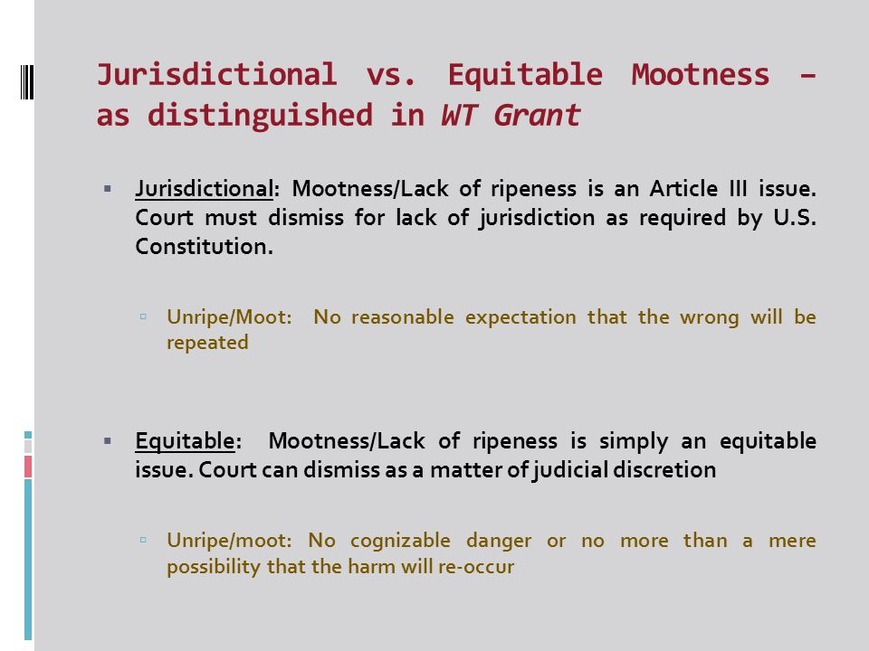 Mootness in W.T.Grant – 3 factors re whether injunction should issue 1.