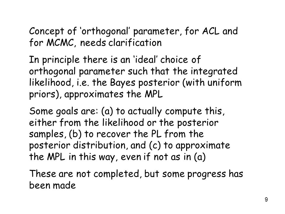 9 Concept of 'orthogonal' parameter, for ACL and for MCMC, needs clarification In principle there is an 'ideal' choice of orthogonal parameter such that the integrated likelihood, i.e.