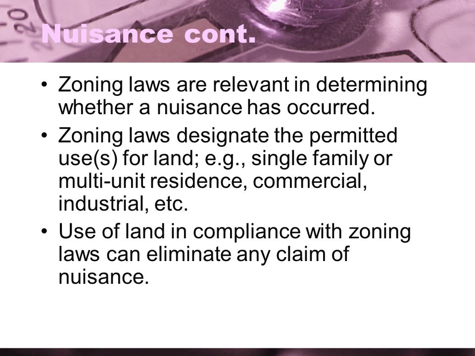Nuisance cont. Zoning laws are relevant in determining whether a nuisance has occurred.
