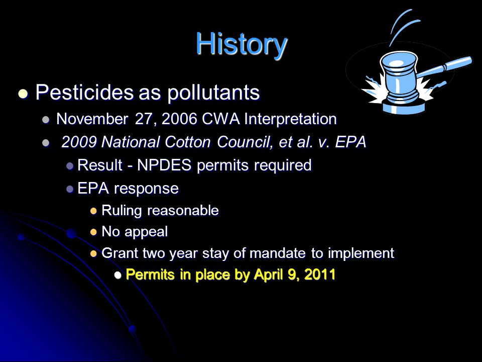 History Pesticides as pollutants Pesticides as pollutants November 27, 2006 CWA Interpretation November 27, 2006 CWA Interpretation 2009 National Cotton Council, et al.