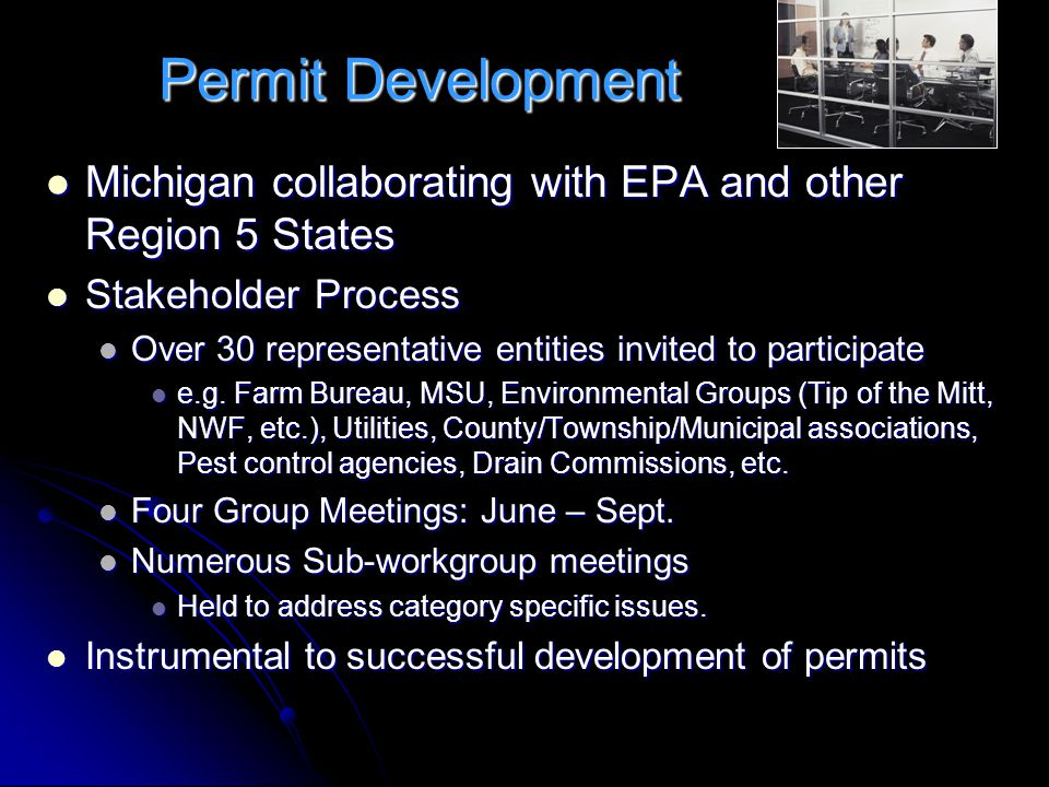 Permit Development Michigan collaborating with EPA and other Region 5 States Michigan collaborating with EPA and other Region 5 States Stakeholder Process Stakeholder Process Over 30 representative entities invited to participate Over 30 representative entities invited to participate e.g.