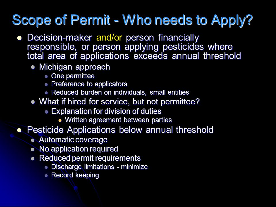 Scope of Permit - Who needs to Apply? Decision-maker person financially responsible, or person applying pesticides where total area of applications ex
