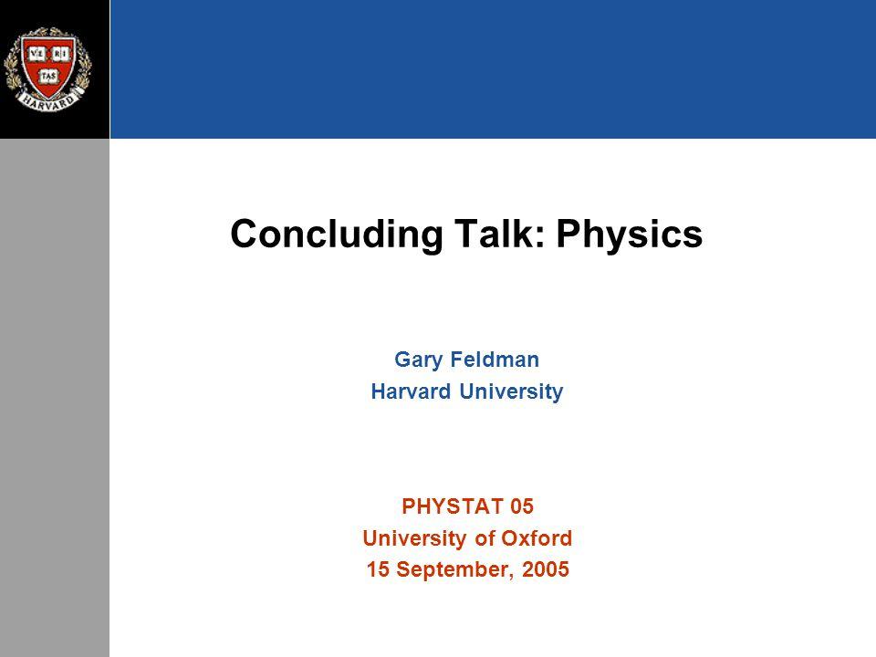 Concluding Talk: Physics Gary Feldman Harvard University PHYSTAT 05 University of Oxford 15 September, 2005