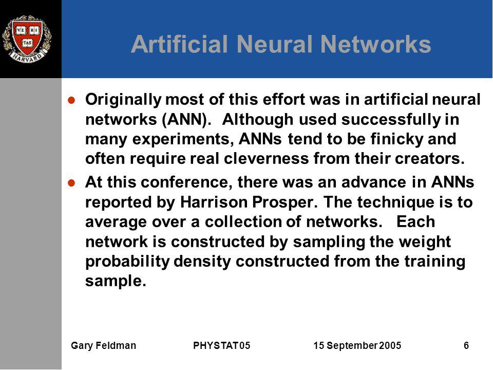 Gary Feldman PHYSTAT 05 15 September 2005 6 Artificial Neural Networks l Originally most of this effort was in artificial neural networks (ANN).