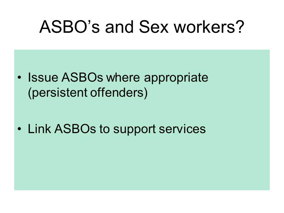 ASBO's and Sex workers.