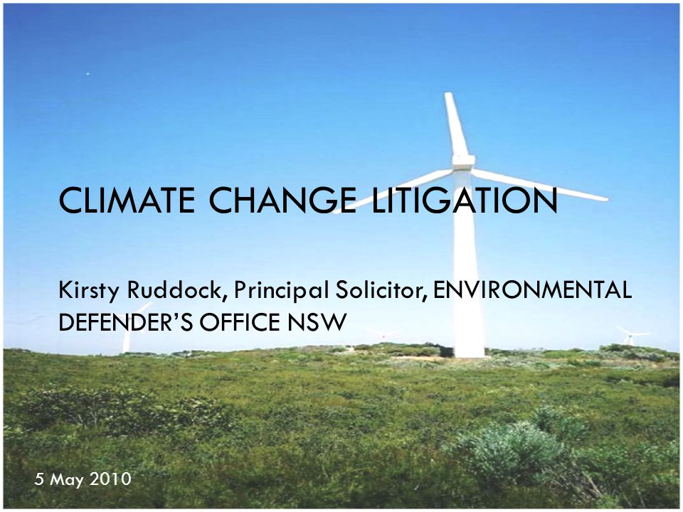 Presentation outline  Areas of climate litigation:  Tort law Nuisance Negligence  Trade Practices  Administrative law