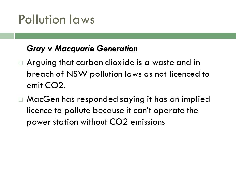 Pollution laws Gray v Macquarie Generation  Arguing that carbon dioxide is a waste and in breach of NSW pollution laws as not licenced to emit CO2.