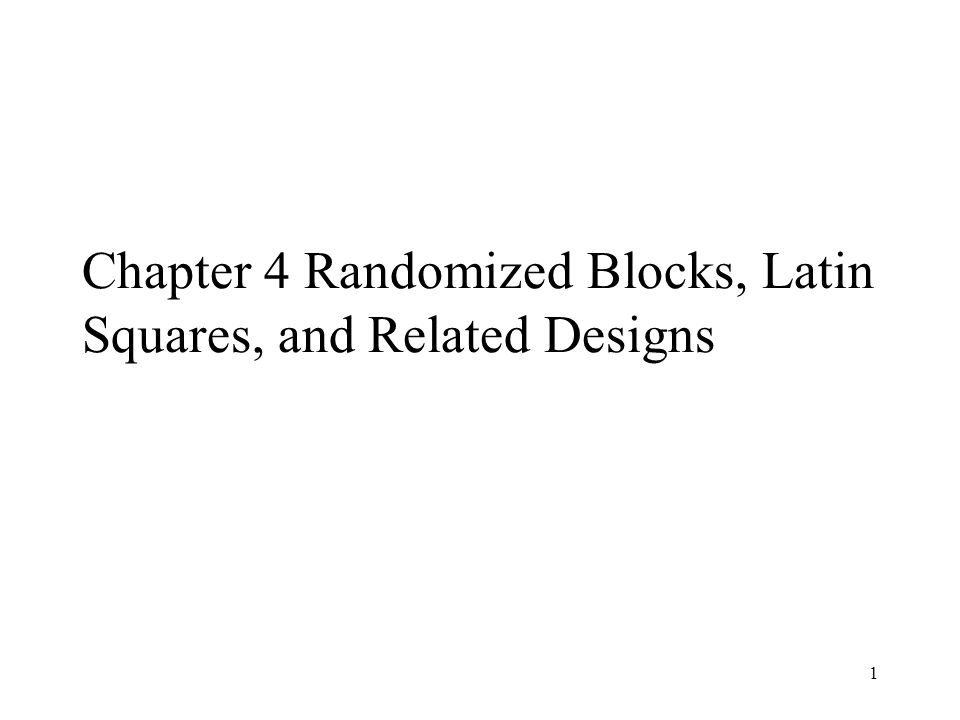 1 Chapter 4 Randomized Blocks, Latin Squares, and Related Designs