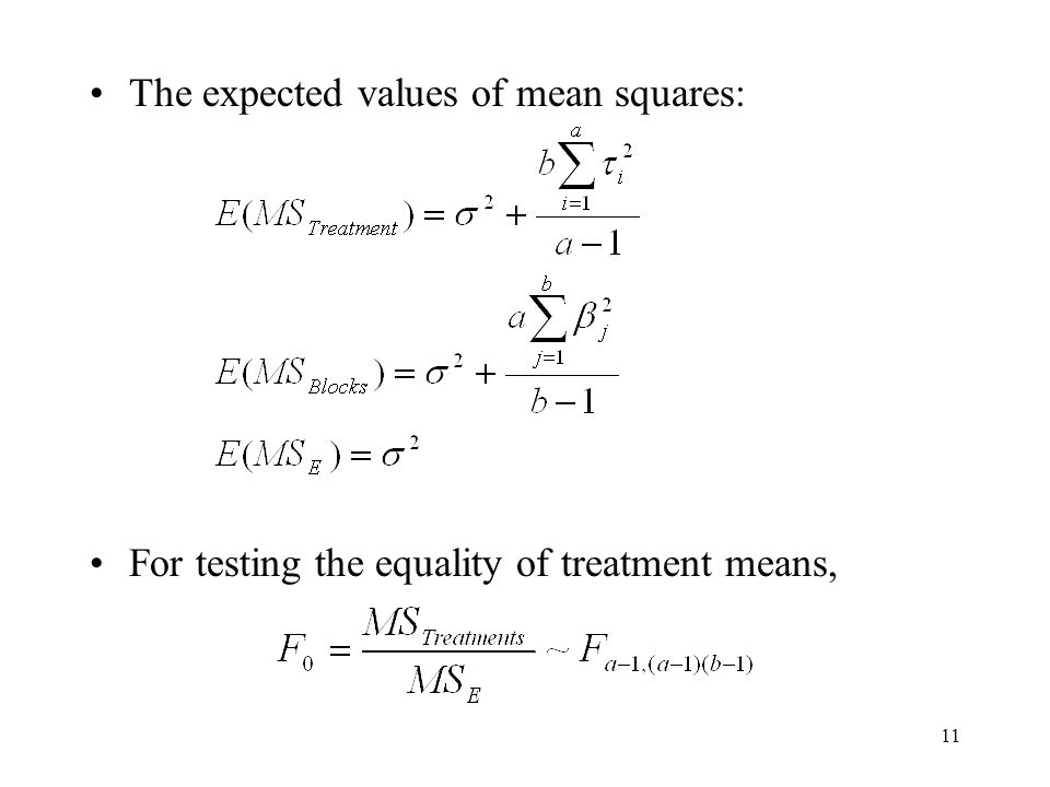 11 The expected values of mean squares: For testing the equality of treatment means,