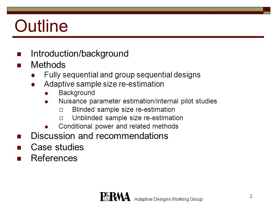 3 Adaptive Designs Working Group Background Origin PhRMA Adaptive Design Working Group Chuang-Stein C, Anderson K, Gallo P and Collins S, Sample size re-estimation: a review and recommendations.