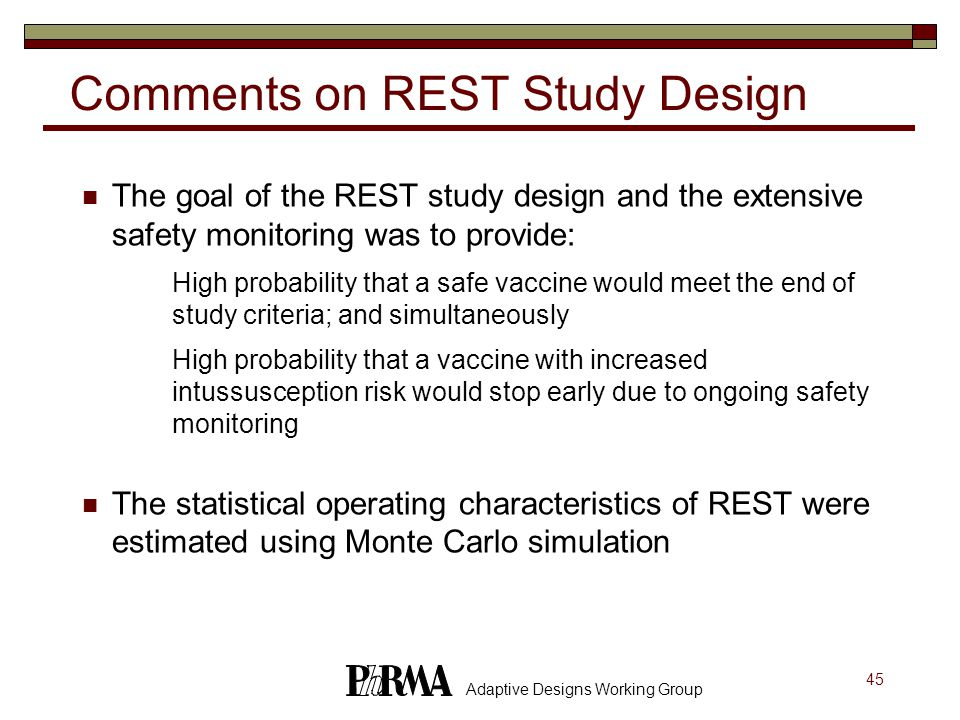 45 Adaptive Designs Working Group Comments on REST Study Design The goal of the REST study design and the extensive safety monitoring was to provide: i.