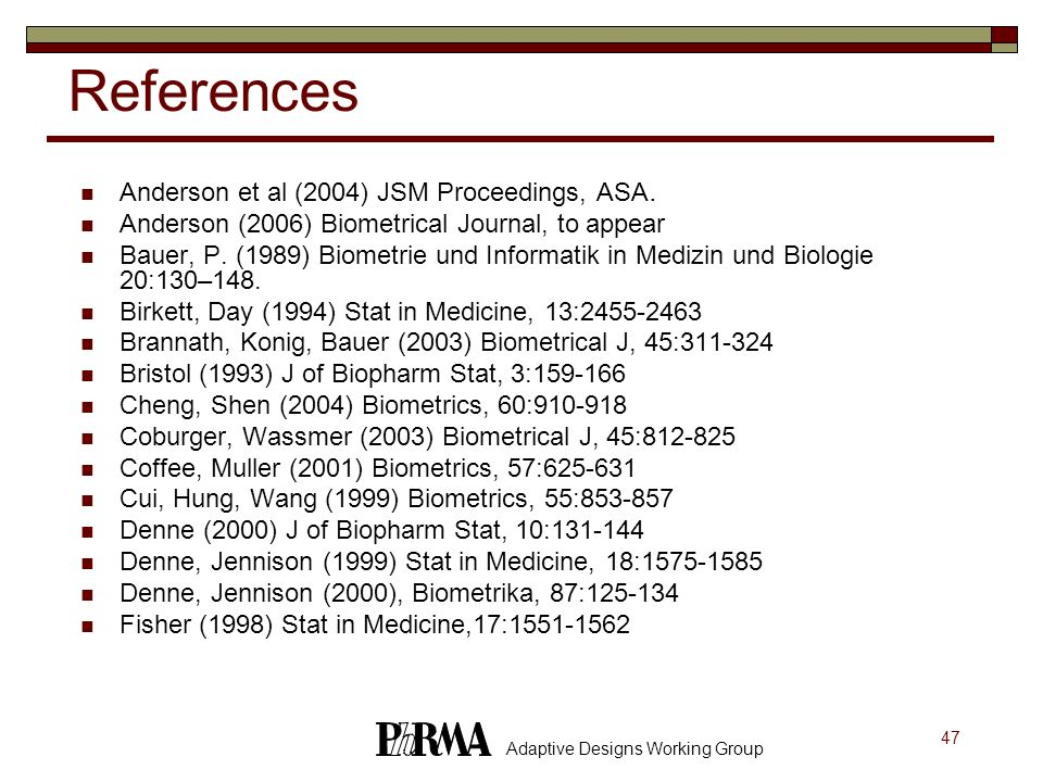 47 Adaptive Designs Working Group References Anderson et al (2004) JSM Proceedings, ASA.