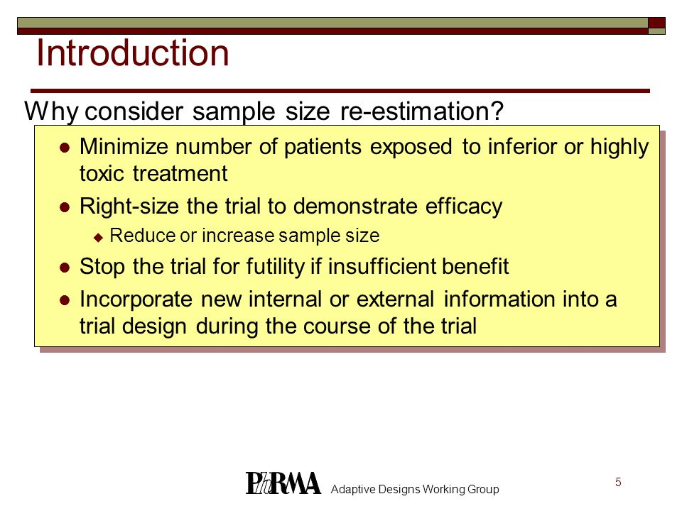 5 Adaptive Designs Working Group Introduction Why consider sample size re-estimation.