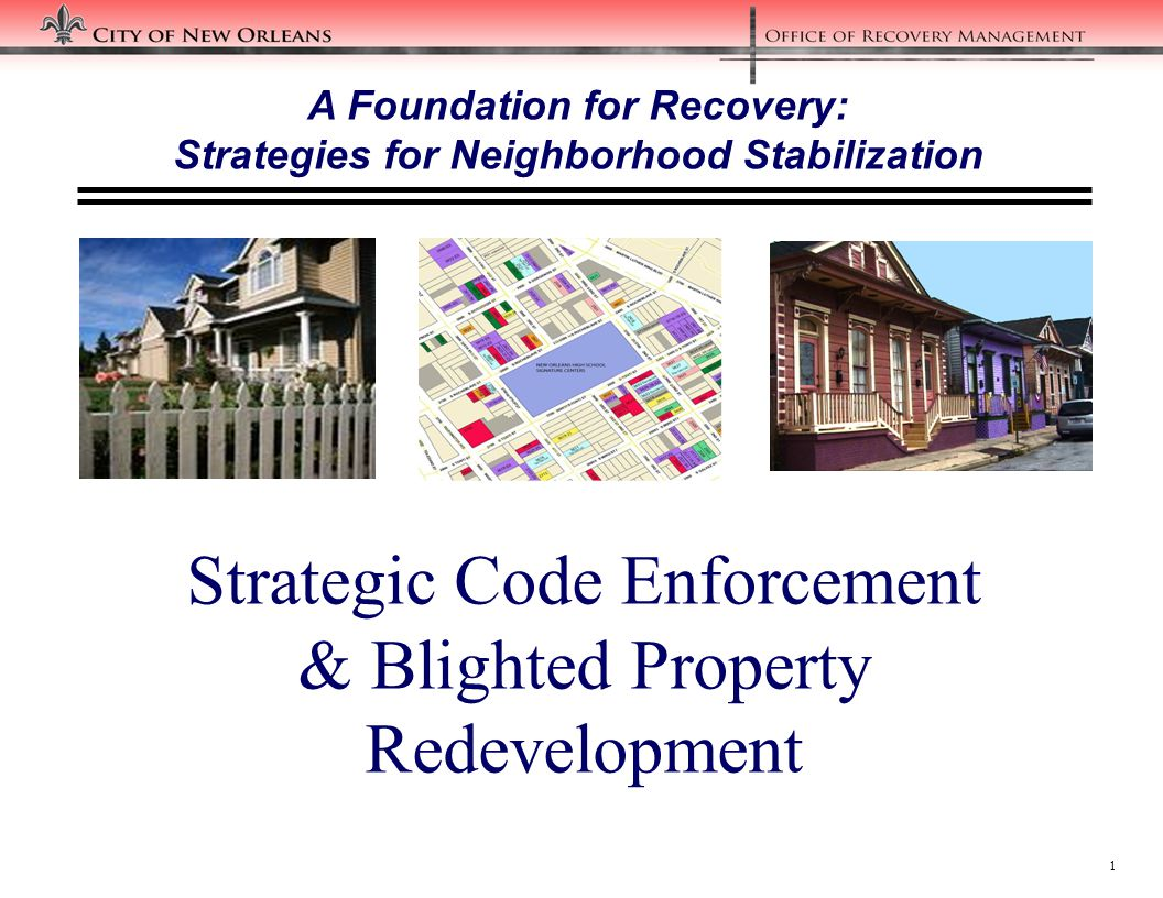 1 Strategic Code Enforcement & Blighted Property Redevelopment A Foundation for Recovery: Strategies for Neighborhood Stabilization