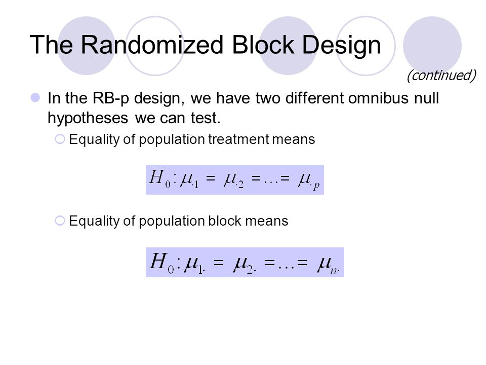 The Randomized Block Design In the RB-p design, we have two different omnibus null hypotheses we can test.