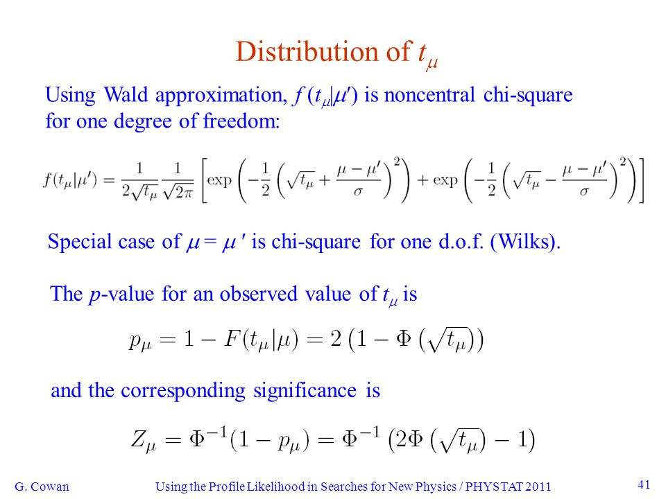 Using the Profile Likelihood in Searches for New Physics / PHYSTAT 2011 41 Distribution of t  Using Wald approximation, f (t  |  ′) is noncentral chi-square for one degree of freedom: G.