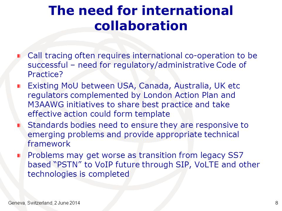 The need for international collaboration Call tracing often requires international co-operation to be successful – need for regulatory/administrative Code of Practice.