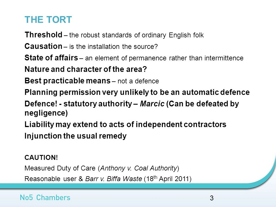 THE TORT 3 Threshold – the robust standards of ordinary English folk Causation – is the installation the source.