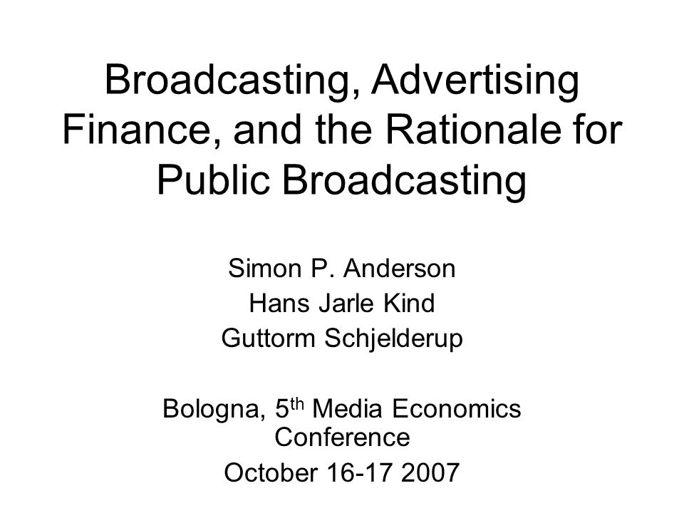 background 2-sided market performance: may not serve segments of low value to high-paying side Steiner, Beebe models Allow for viewers worth different amounts Role of public broadcaster Extension to ad competition (nuisance) Model the product differentiation structure Armstrong-Weeds; Anderson-Gabszewicz