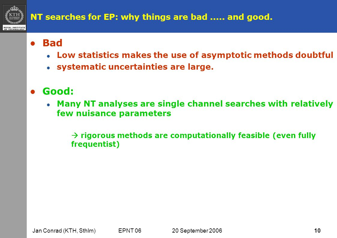 Jan Conrad (KTH, Sthlm) EPNT 06 20 September 2006 10 NT searches for EP: why things are bad.....