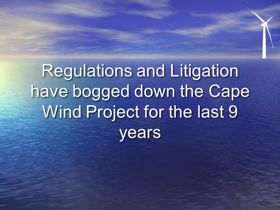 Regulations and Litigation have bogged down the Cape Wind Project for the last 9 years