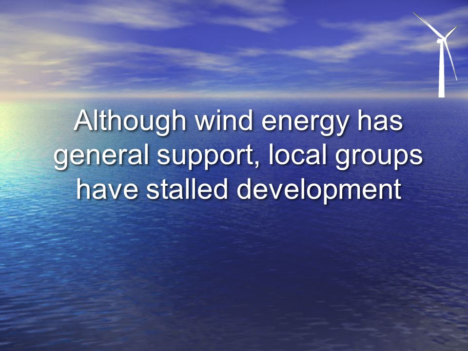Although wind energy has general support, local groups have stalled development