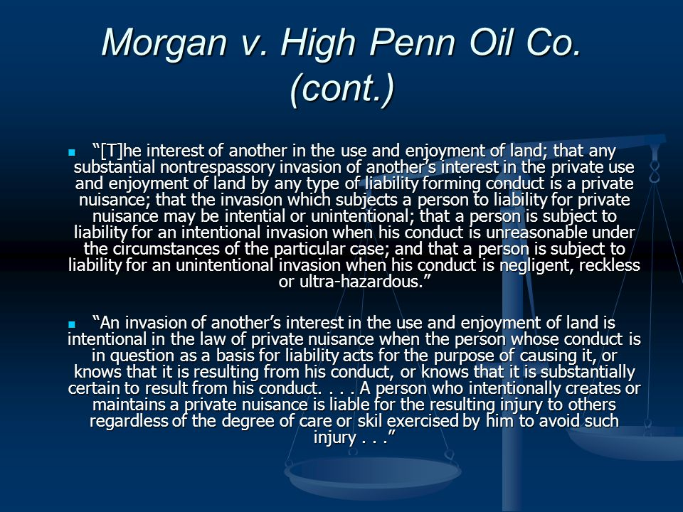 """Morgan v. High Penn Oil Co. (cont.) """"[T]he interest of another in the use and enjoyment of land; that any substantial nontrespassory invasion of anoth"""