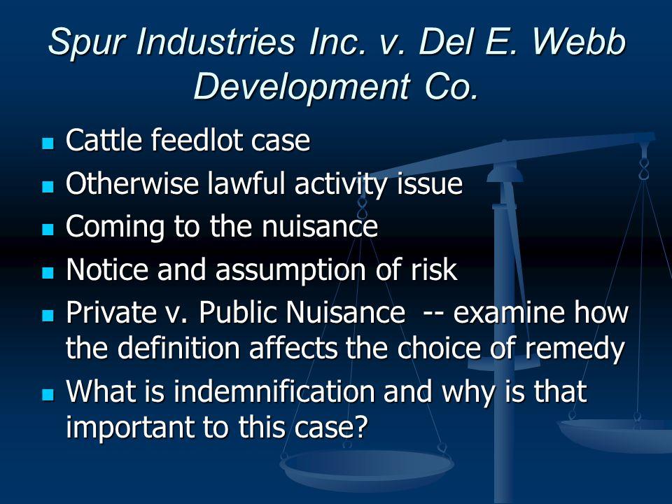 Spur Industries Inc. v. Del E. Webb Development Co. Cattle feedlot case Cattle feedlot case Otherwise lawful activity issue Otherwise lawful activity