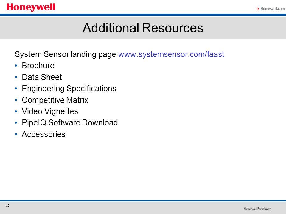 Honeywell Proprietary Honeywell.com  20 Additional Resources System Sensor landing page www.systemsensor.com/faast Brochure Data Sheet Engineering Sp