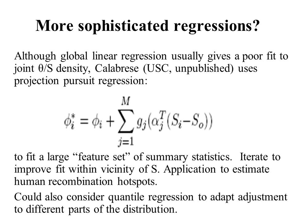 More sophisticated regressions? Although global linear regression usually gives a poor fit to joint θ/S density, Calabrese (USC, unpublished) uses pro