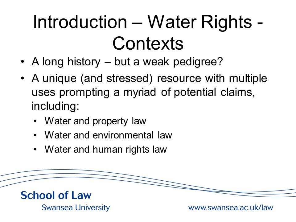 Introduction – Water Rights - Contexts A long history – but a weak pedigree? A unique (and stressed) resource with multiple uses prompting a myriad of