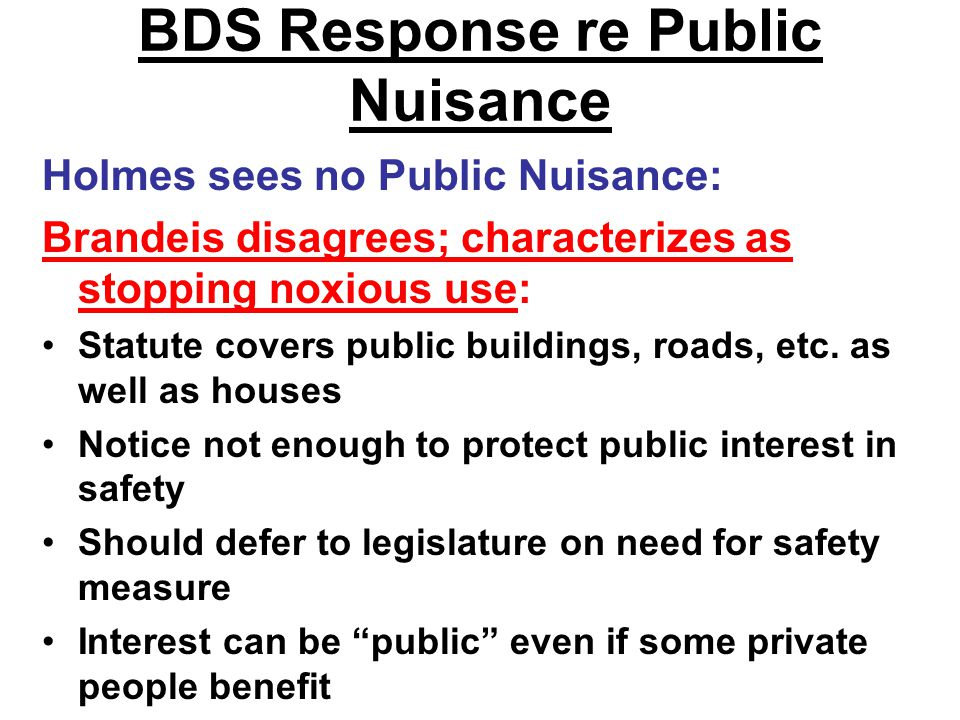 BDS Response re Public Nuisance Holmes sees no Public Nuisance: Brandeis disagrees; characterizes as stopping noxious use: Statute covers public buildings, roads, etc.