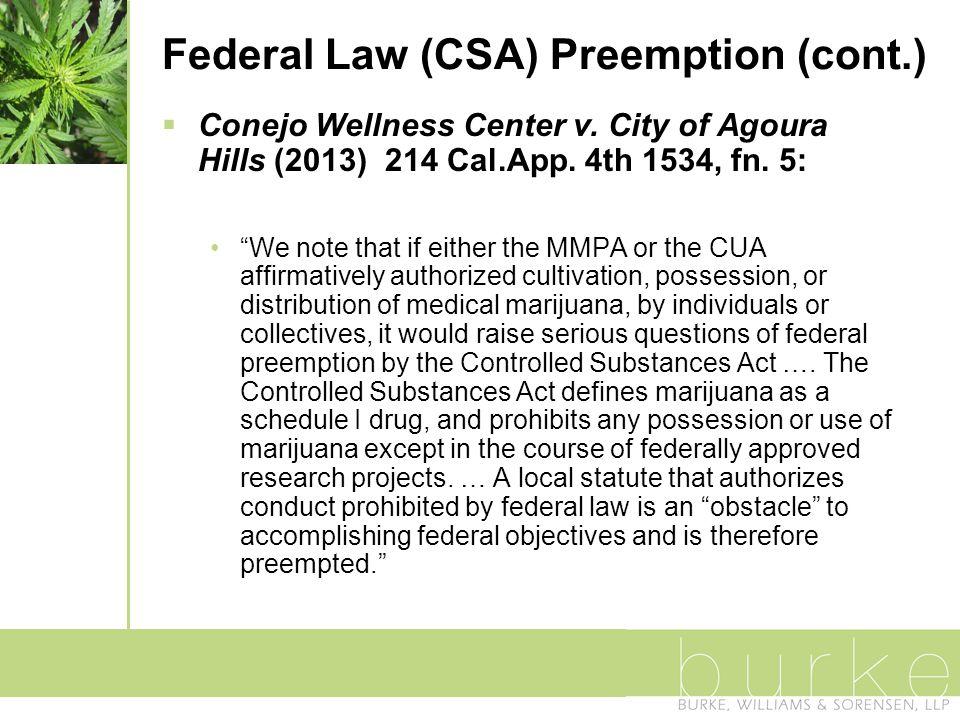 Federal Law (CSA) Preemption (cont.)  Conejo Wellness Center v.