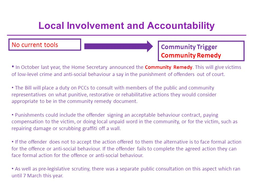Local Involvement and Accountability No current tools Community Trigger Community Remedy In October last year, the Home Secretary announced the Community Remedy.