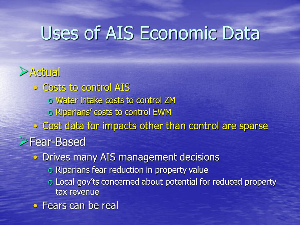 Uses of AIS Economic Data  Actual Costs to control AISCosts to control AIS oWater intake costs to control ZM oRiparians' costs to control EWM Cost da