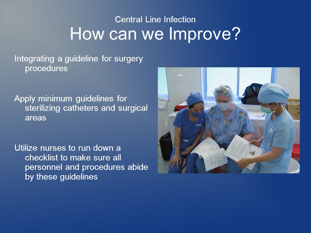 Central Line Infection How can we Improve.
