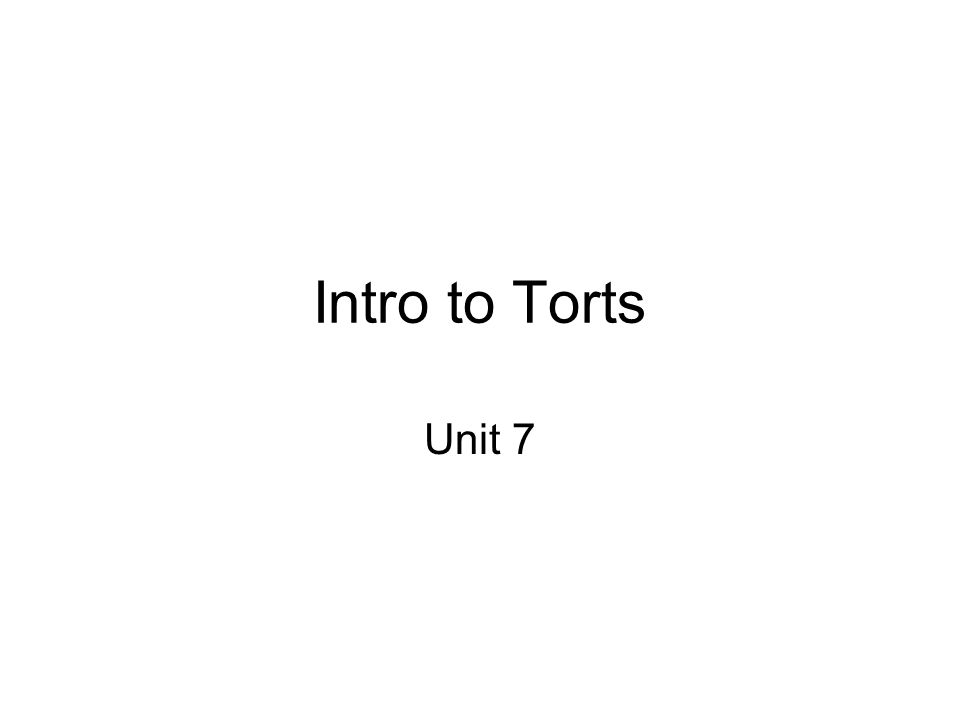 Intro to Torts Unit 7
