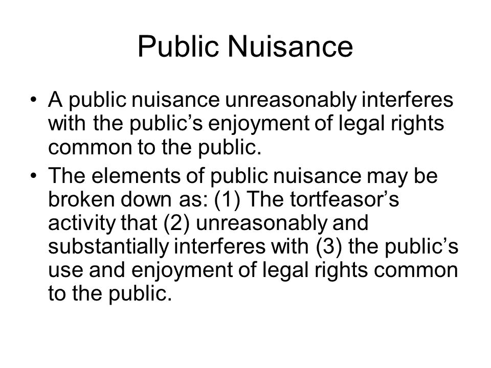Public Nuisance A public nuisance unreasonably interferes with the public's enjoyment of legal rights common to the public.