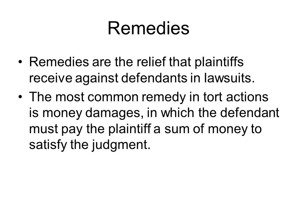 Remedies Remedies are the relief that plaintiffs receive against defendants in lawsuits.