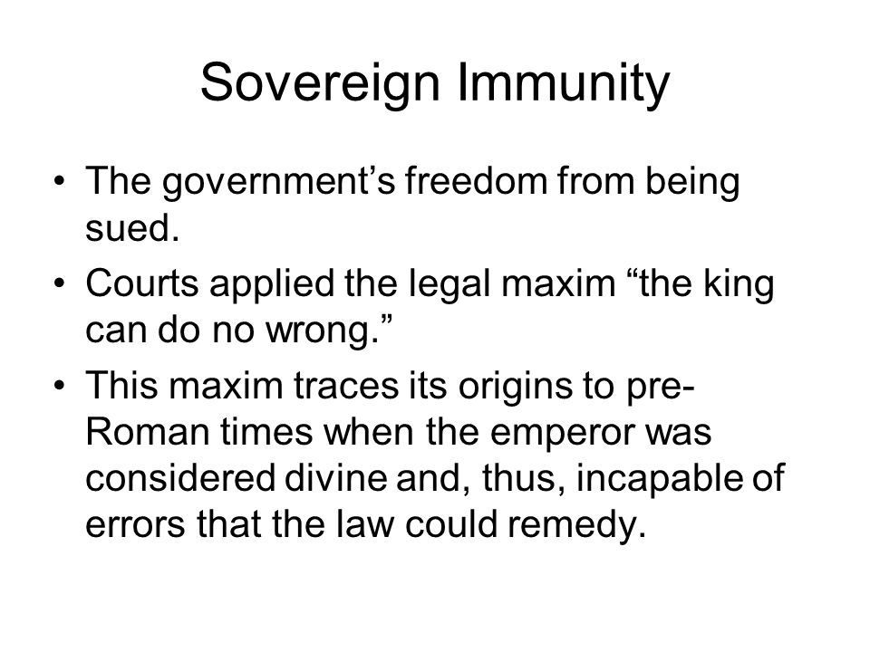 Sovereign Immunity The government's freedom from being sued.