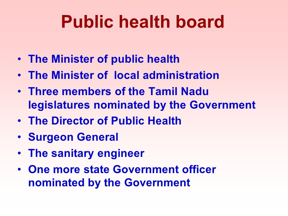 Public health board The Minister of public health The Minister of local administration Three members of the Tamil Nadu legislatures nominated by the G