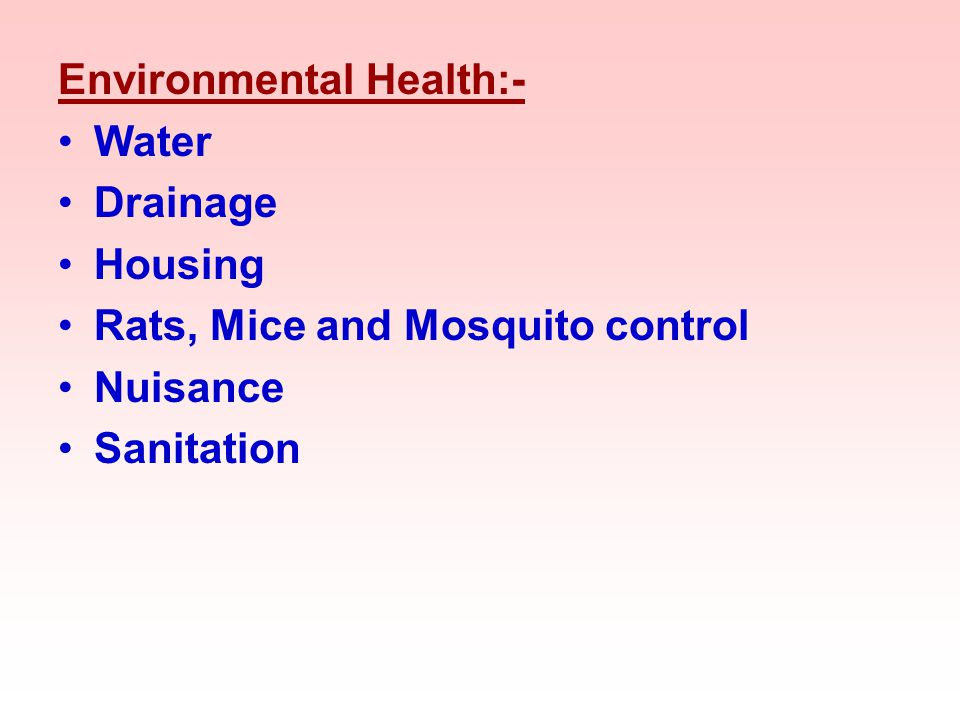Environmental Health:- Water Drainage Housing Rats, Mice and Mosquito control Nuisance Sanitation