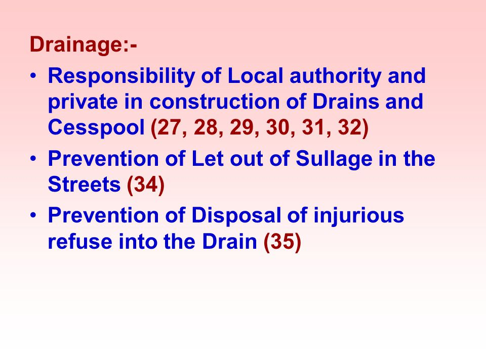 Drainage:- Responsibility of Local authority and private in construction of Drains and Cesspool (27, 28, 29, 30, 31, 32) Prevention of Let out of Sull