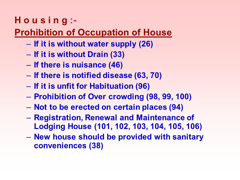 H o u s i n g :- Prohibition of Occupation of House –If it is without water supply (26) –If it is without Drain (33) –If there is nuisance (46) –If th