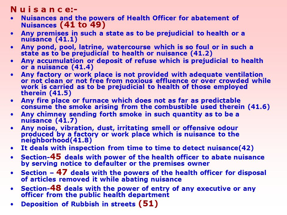 N u i s a n c e:- Nuisances and the powers of Health Officer for abatement of Nuisances (41 to 49) Any premises in such a state as to be prejudicial t