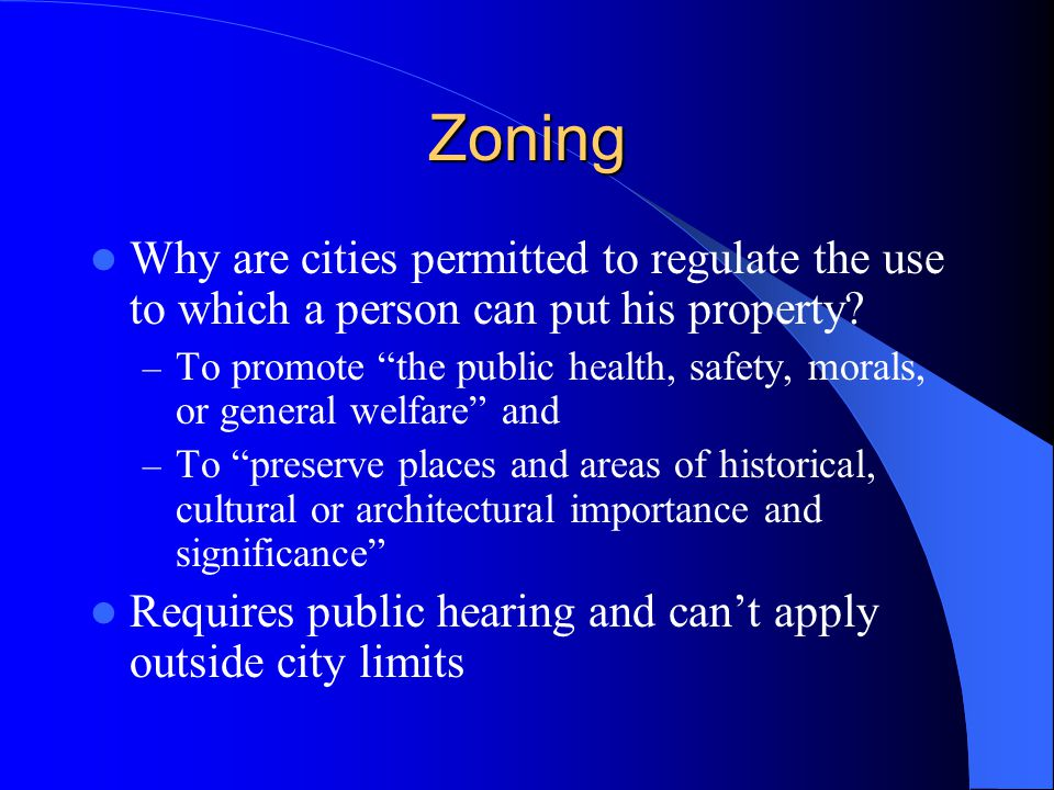 Zoning Why are cities permitted to regulate the use to which a person can put his property.