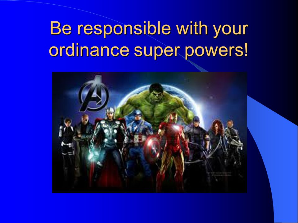 Be responsible with your ordinance super powers!