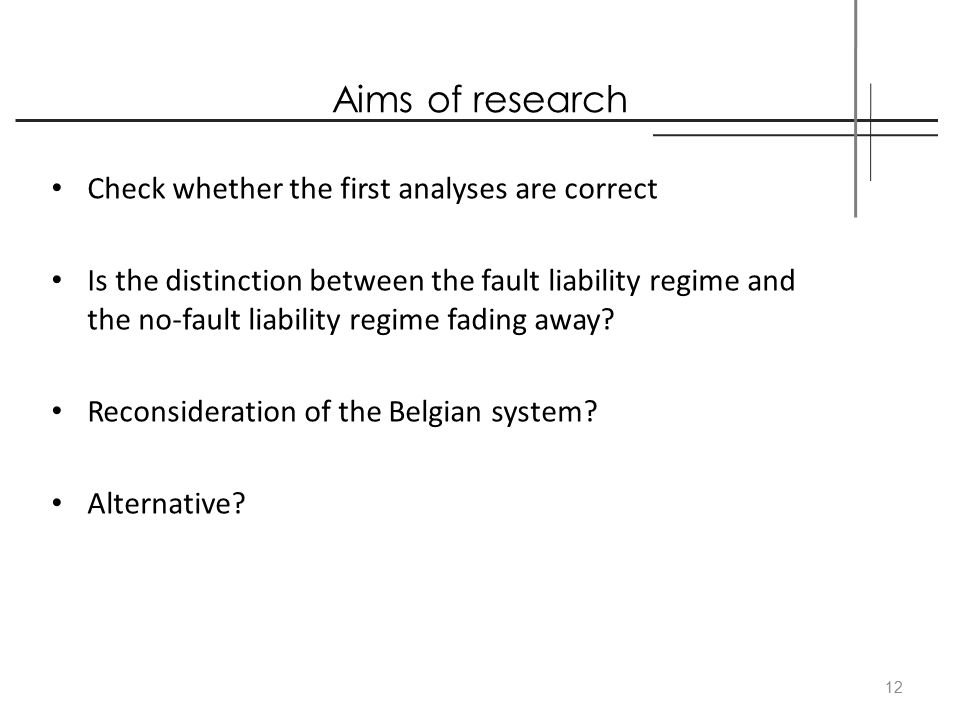 Aims of research Check whether the first analyses are correct Is the distinction between the fault liability regime and the no-fault liability regime