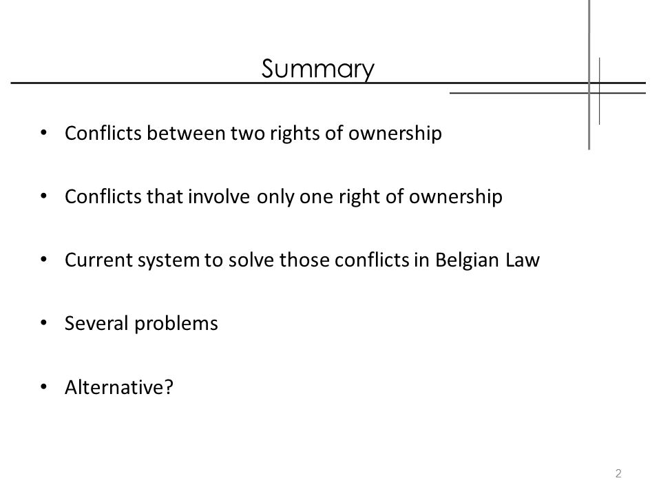 Conflicts between two rights of ownership: Belgian Law Article 544 Belgian Civil Code: broad definition of the right of ownership Two private restrictions: - article 1382 Belgian Civil Code= fault liability - article 544 Belgian Civil Code= no-fault liability Dual approach Dutch system: fault liability 3