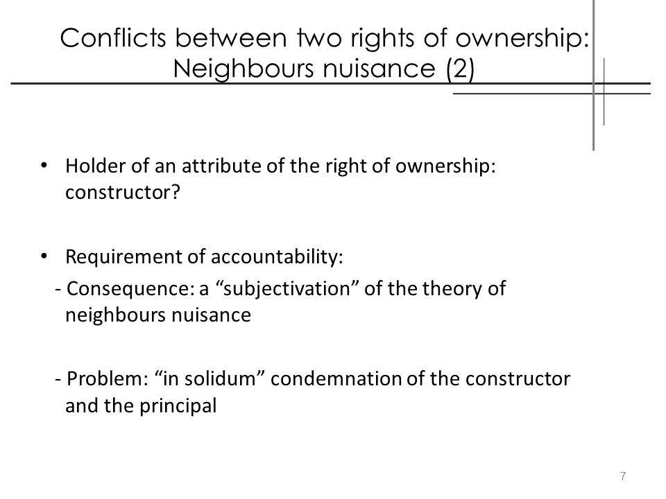 Conflicts between two rights of ownership: Neighbours nuisance (2) Holder of an attribute of the right of ownership: constructor? Requirement of accou